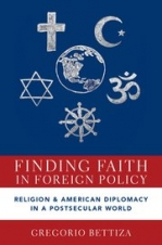 Finding Faith in Foreign Policy: Religion and American Diplomacy in a Postsecular World, Oxford University Press, 2019.